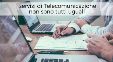 I servizi di Telecomunicazione non sono tutti uguali