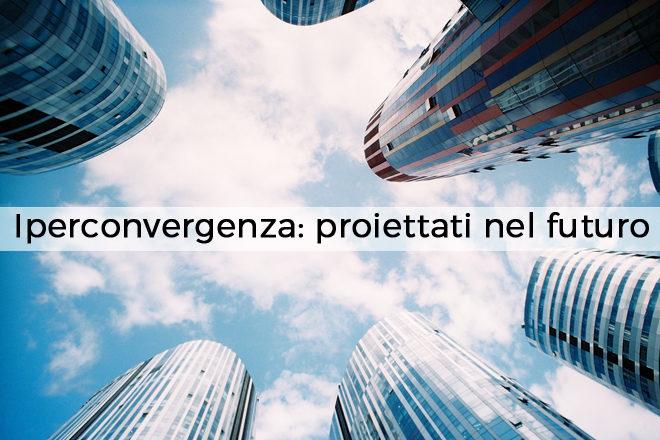 iperconvergenza-proiettati-nel-futuro